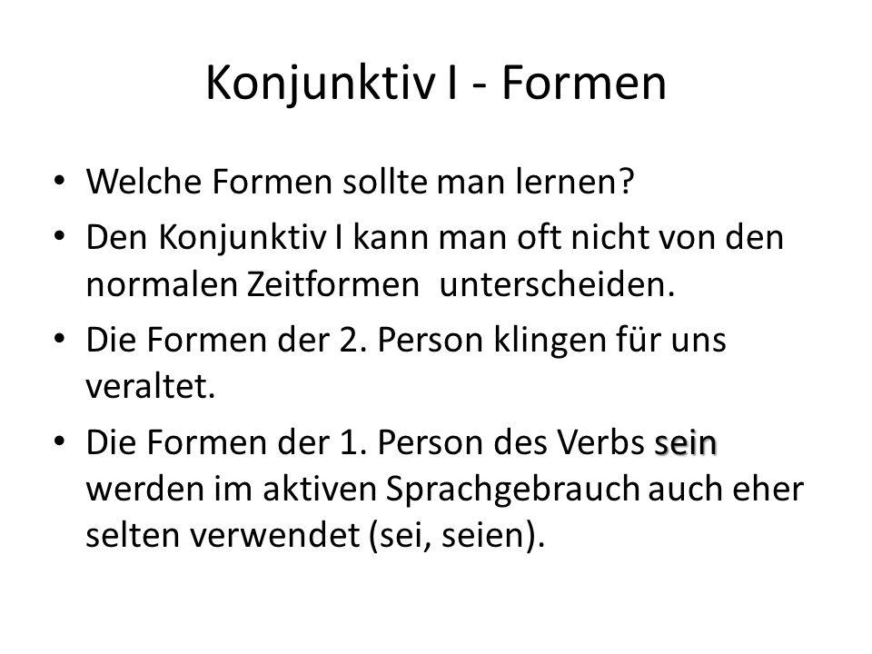 Konjunktiv I - Formen Welche Formen sollte man lernen? Den Konjunktiv I kann man oft nicht von den normalen Zeitformen unterscheiden. Die Formen der 2