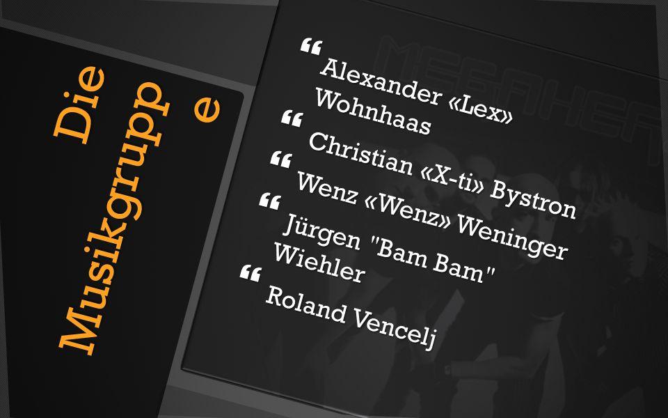 Die Musikgrupp e  Alexander «Lex» Wohnhaas  Christian «X-ti» Bystron  Wenz «Wenz» Weninger  Jürgen Bam Bam Wiehler  Roland Vencelj