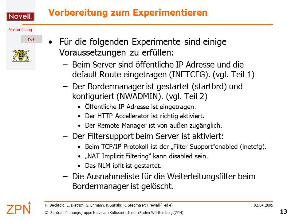 © Zentrale Planungsgruppe Netze am Kultusministerium Baden-Württemberg (ZPN) Musterlösung 02.04.2005 13 H. Bechtold, E. Dietrich, G. Ehmann, K.Gutjahr