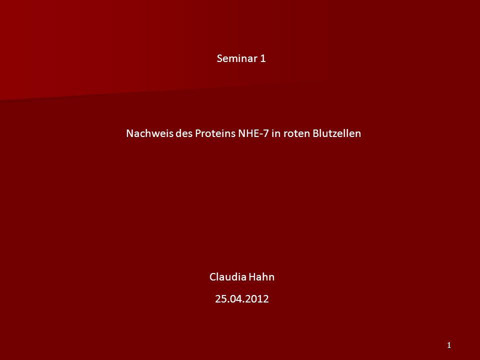 1 Seminar 1 Nachweis des Proteins NHE-7 in roten Blutzellen Claudia Hahn 25.04.2012
