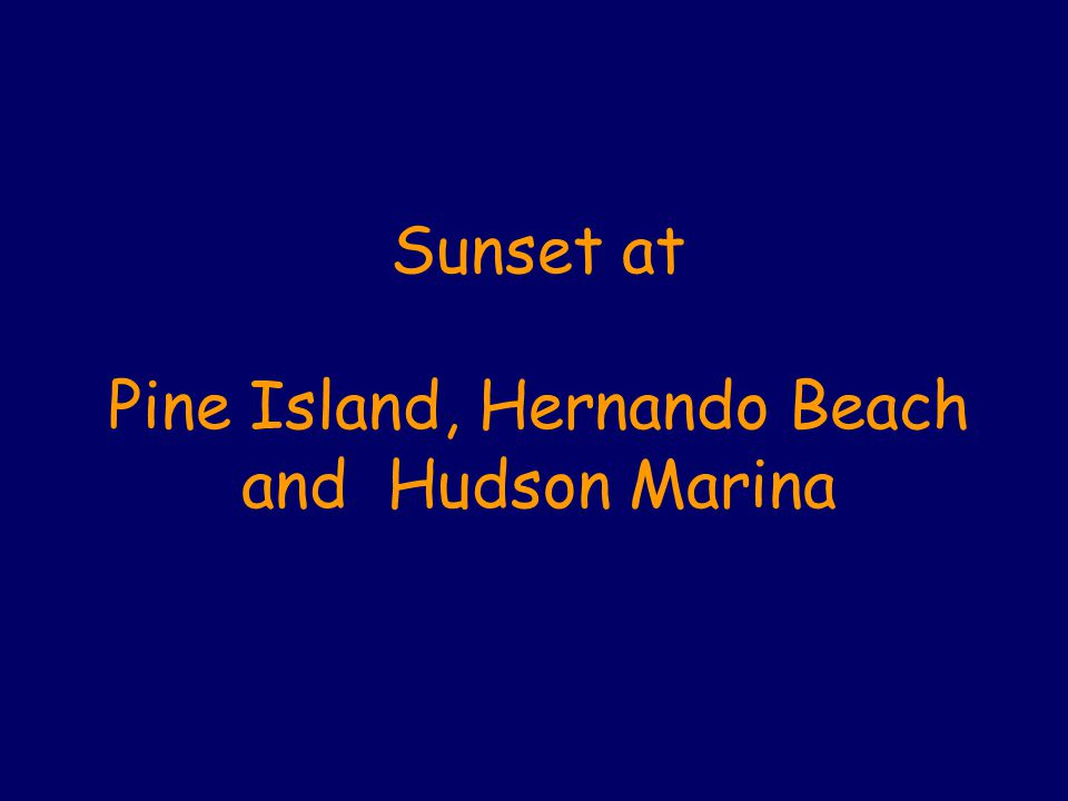Sunset at Pine Island, Hernando Beach and Hudson Marina