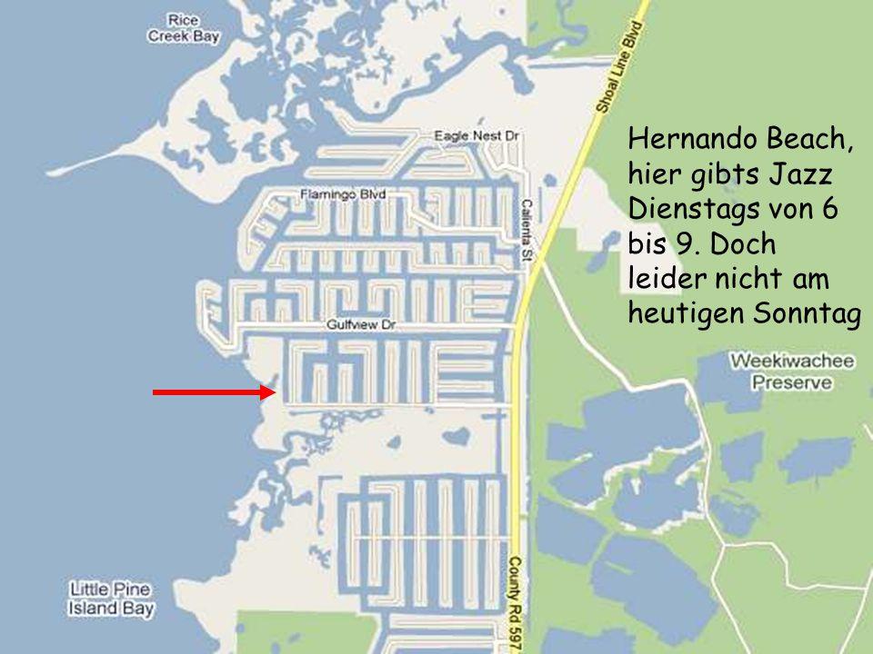 Hernando Beach, hier gibts Jazz Dienstags von 6 bis 9. Doch leider nicht am heutigen Sonntag