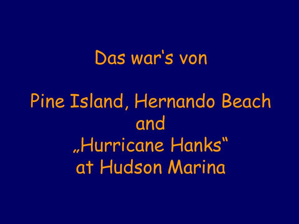 """Das war's von Pine Island, Hernando Beach and """"Hurricane Hanks"""" at Hudson Marina"""