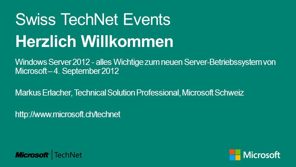 Swiss TechNet Events Herzlich Willkommen Windows Server 2012 - alles Wichtige zum neuen Server-Betriebssystem von Microsoft – 4.