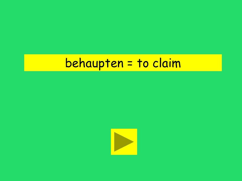behaupten = to claim