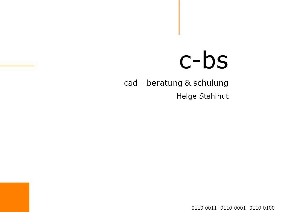 c-bs cad - beratung & schulung Helge Stahlhut 0110 0011 0110 0001 0110 0100