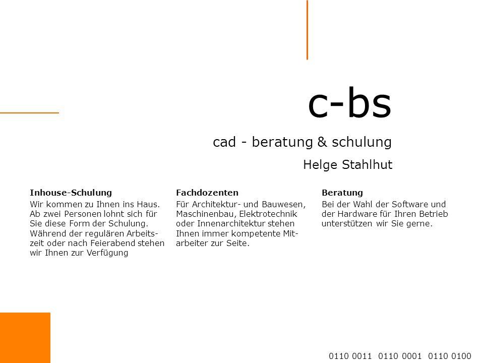 c-bs cad - beratung & schulung Helge Stahlhut 0110 0011 0110 0001 0110 0100 Inhouse-Schulung Wir kommen zu Ihnen ins Haus.