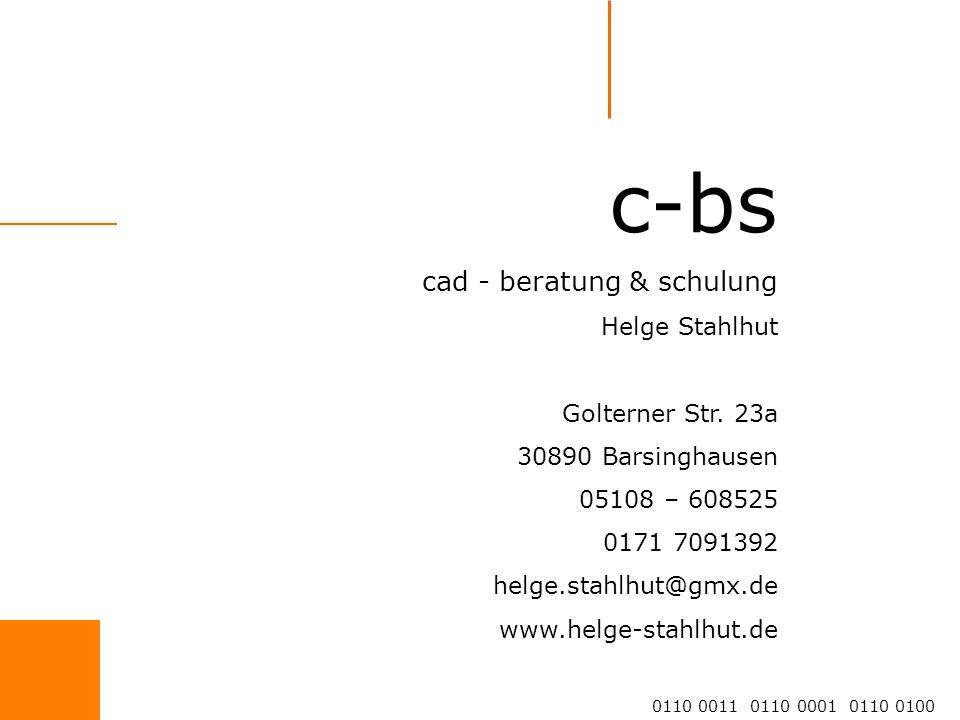c-bs cad - beratung & schulung Helge Stahlhut 0110 0011 0110 0001 0110 0100 Inhouse-Schulung Wir kommen zu Ihnen ins Haus. Ab zwei Personen lohnt sich