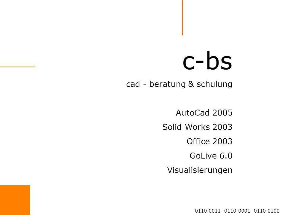 c-bs cad - beratung & schulung AutoCad 2005 Solid Works 2003 Office 2003 GoLive 6.0 Visualisierungen 0110 0011 0110 0001 0110 0100