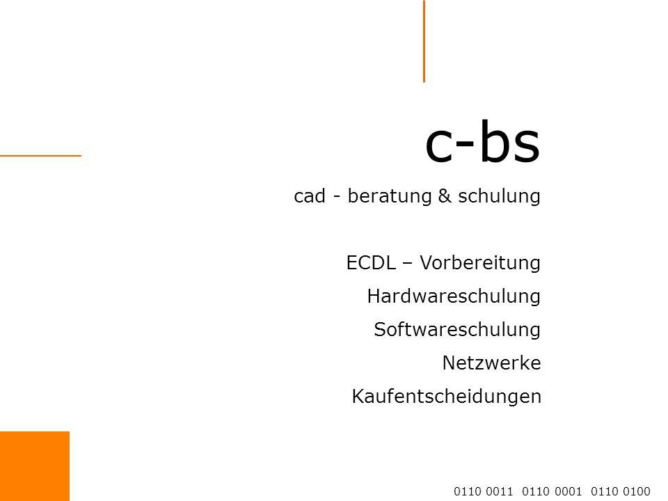 c-bs cad - beratung & schulung ECDL – Vorbereitung Hardwareschulung Softwareschulung Netzwerke Kaufentscheidungen 0110 0011 0110 0001 0110 0100