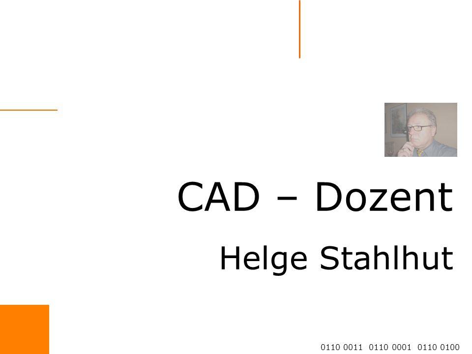 CAD – Dozent Helge Stahlhut 0110 0011 0110 0001 0110 0100