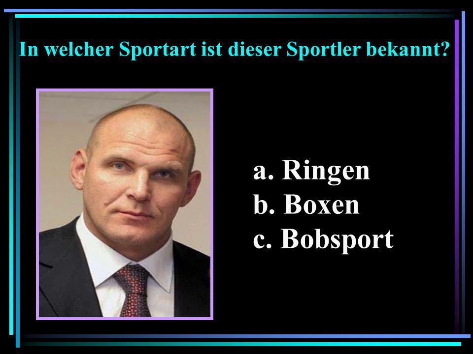 a. Ringen b. Boxen c. Bobsport In welcher Sportart ist dieser Sportler bekannt?