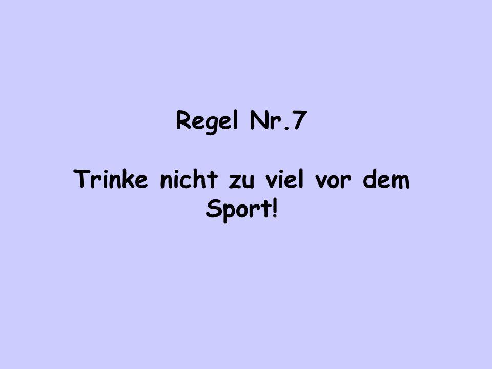 Regel Nr.7 Trinke nicht zu viel vor dem Sport!