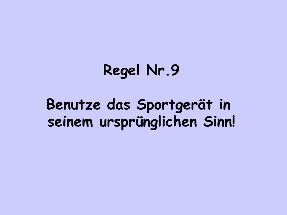 Regel Nr.9 Benutze das Sportgerät in seinem ursprünglichen Sinn!