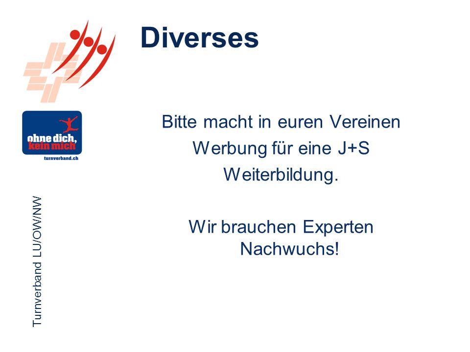 Turnverband LU/OW/NW Funktionärsevent 2012 Turnverband LU/OW/NW Bitte macht in euren Vereinen Werbung für eine J+S Weiterbildung.