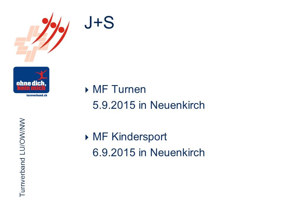 Turnverband LU/OW/NW Funktionärsevent 2012 Turnverband LU/OW/NW  MF Turnen 5.9.2015 in Neuenkirch  MF Kindersport 6.9.2015 in Neuenkirch J+S