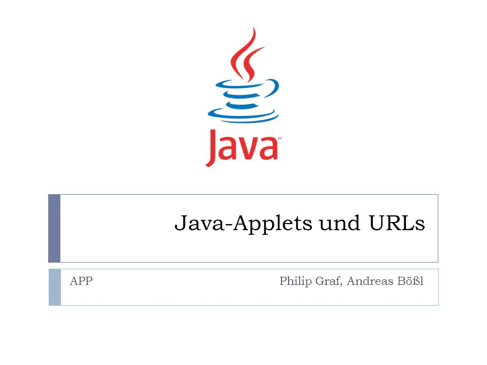 Java-Applets und URLs APP Philip Graf, Andreas Bößl