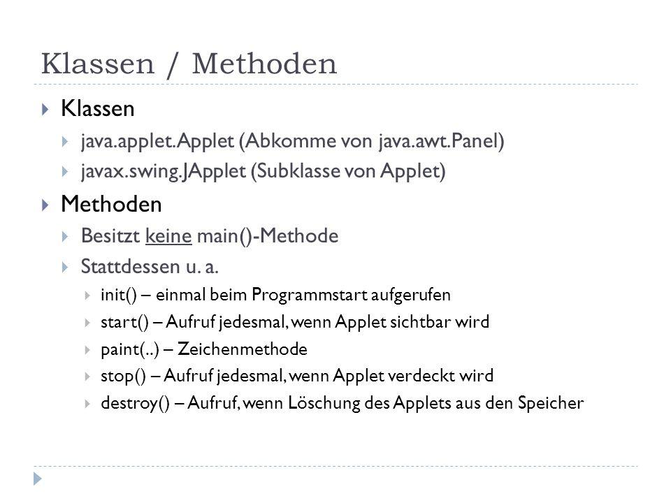 Klassen / Methoden  Klassen  java.applet.Applet (Abkomme von java.awt.Panel)  javax.swing.JApplet (Subklasse von Applet)  Methoden  Besitzt keine main()-Methode  Stattdessen u.