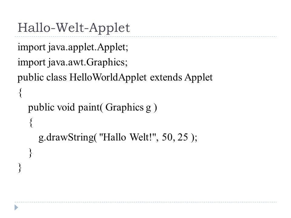 Hallo-Welt-Applet import java.applet.Applet; import java.awt.Graphics; public class HelloWorldApplet extends Applet { public void paint( Graphics g )