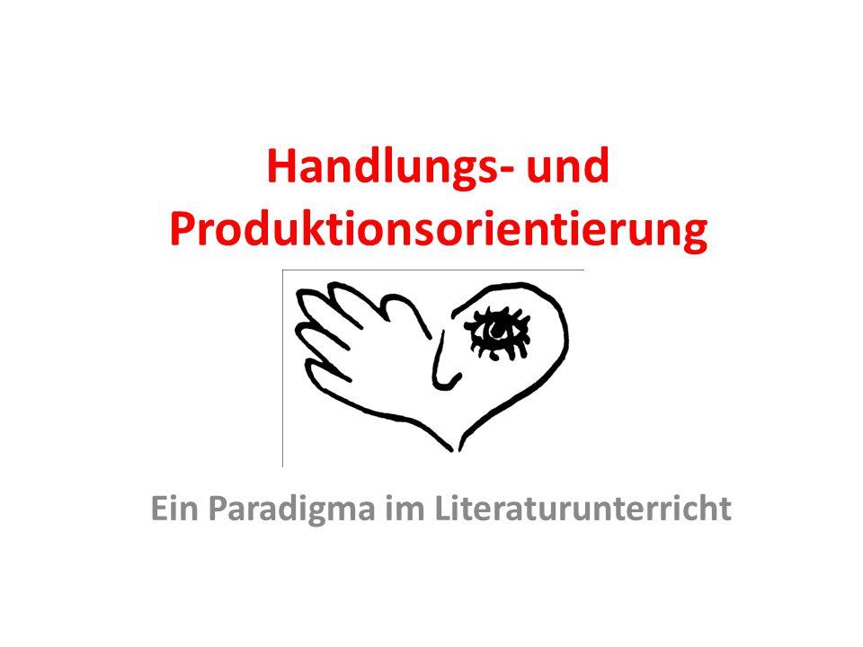 Handlungs- und Produktionsorientierung Ein Paradigma im Literaturunterricht