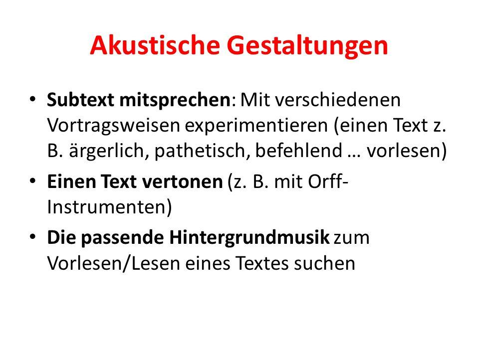 Akustische Gestaltungen Subtext mitsprechen: Mit verschiedenen Vortragsweisen experimentieren (einen Text z.
