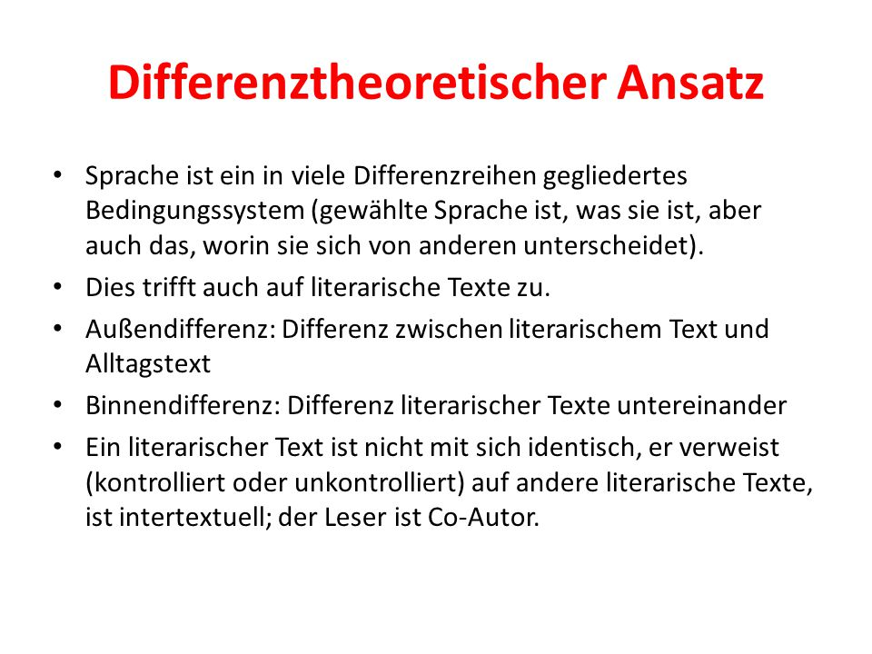 Differenztheoretischer Ansatz Sprache ist ein in viele Differenzreihen gegliedertes Bedingungssystem (gewählte Sprache ist, was sie ist, aber auch das, worin sie sich von anderen unterscheidet).