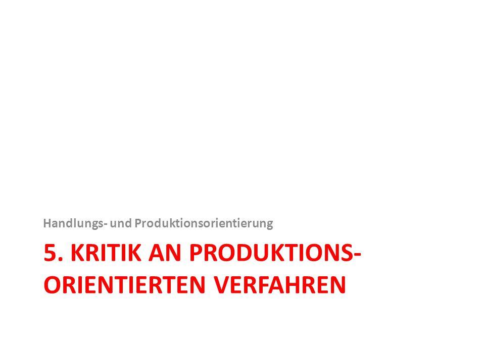 5. KRITIK AN PRODUKTIONS- ORIENTIERTEN VERFAHREN Handlungs- und Produktionsorientierung