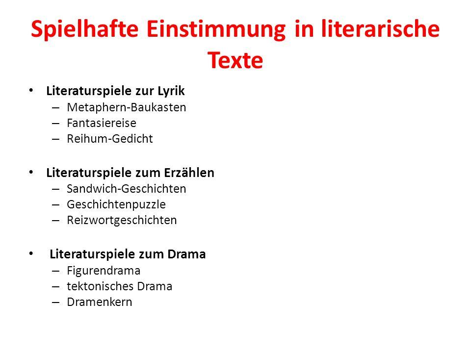 Spielhafte Einstimmung in literarische Texte Literaturspiele zur Lyrik – Metaphern-Baukasten – Fantasiereise – Reihum-Gedicht Literaturspiele zum Erzä