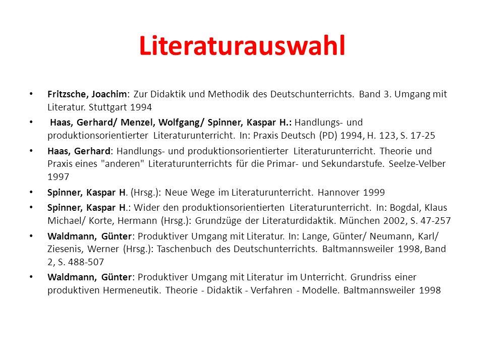 Literaturauswahl Fritzsche, Joachim: Zur Didaktik und Methodik des Deutschunterrichts. Band 3. Umgang mit Literatur. Stuttgart 1994 Haas, Gerhard/ Men