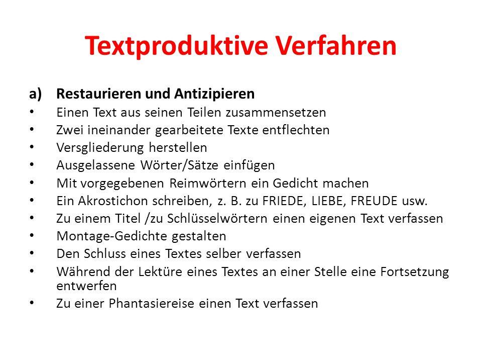 Textproduktive Verfahren a)Restaurieren und Antizipieren Einen Text aus seinen Teilen zusammensetzen Zwei ineinander gearbeitete Texte entflechten Ver