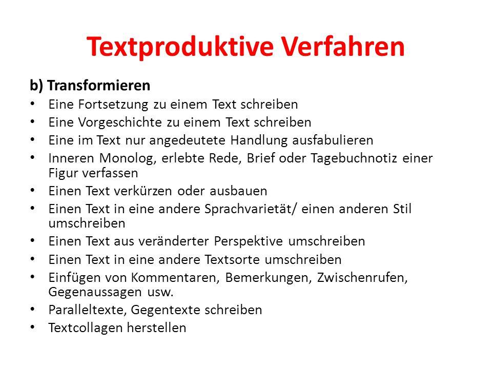 Textproduktive Verfahren b) Transformieren Eine Fortsetzung zu einem Text schreiben Eine Vorgeschichte zu einem Text schreiben Eine im Text nur angede