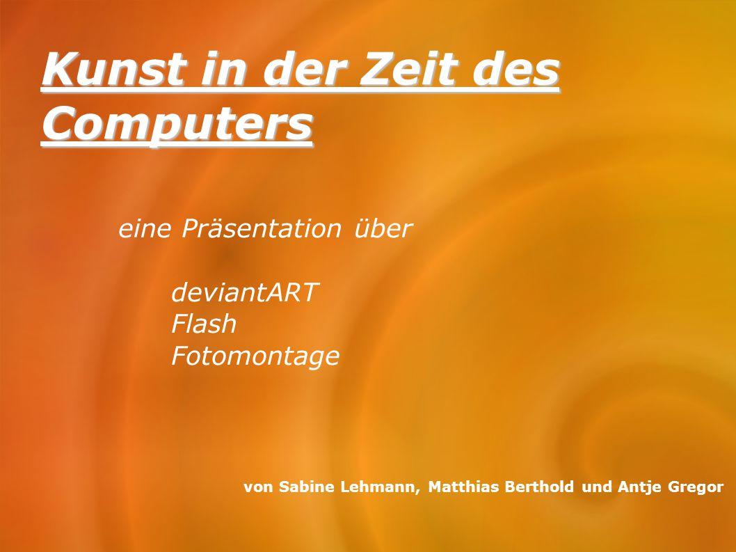Kunst in der Zeit des Computers eine Präsentation über deviantART Flash Fotomontage von Sabine Lehmann, Matthias Berthold und Antje Gregor