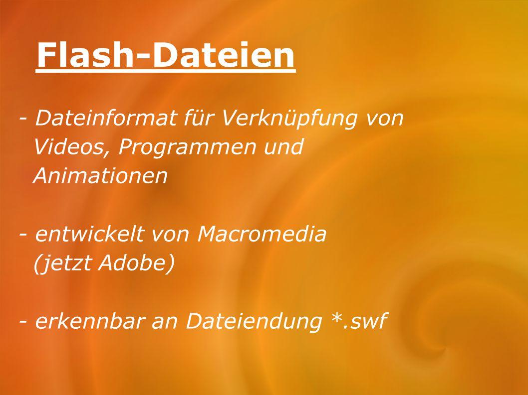 Flash-Dateien - Dateinformat für Verknüpfung von Videos, Programmen und Animationen - entwickelt von Macromedia (jetzt Adobe) - erkennbar an Dateiendu