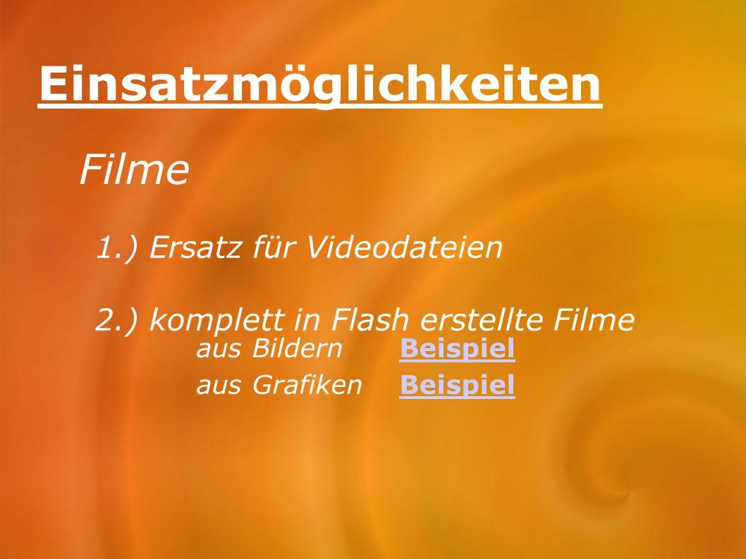 Einsatzmöglichkeiten Filme 1.) Ersatz für Videodateien 2.) komplett in Flash erstellte Filme aus BildernBeispielBeispiel aus GrafikenBeispielBeispiel