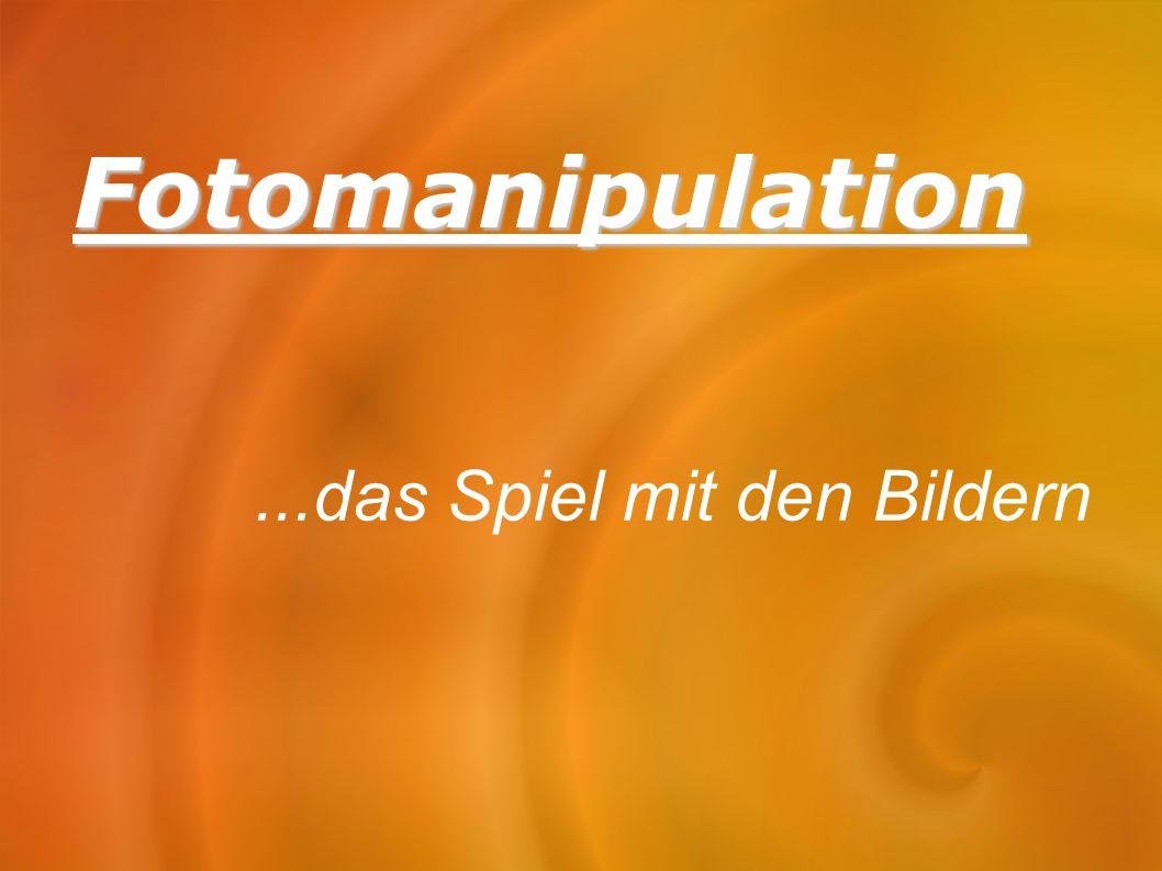 Fotomanipulation...das Spiel mit den Bildern