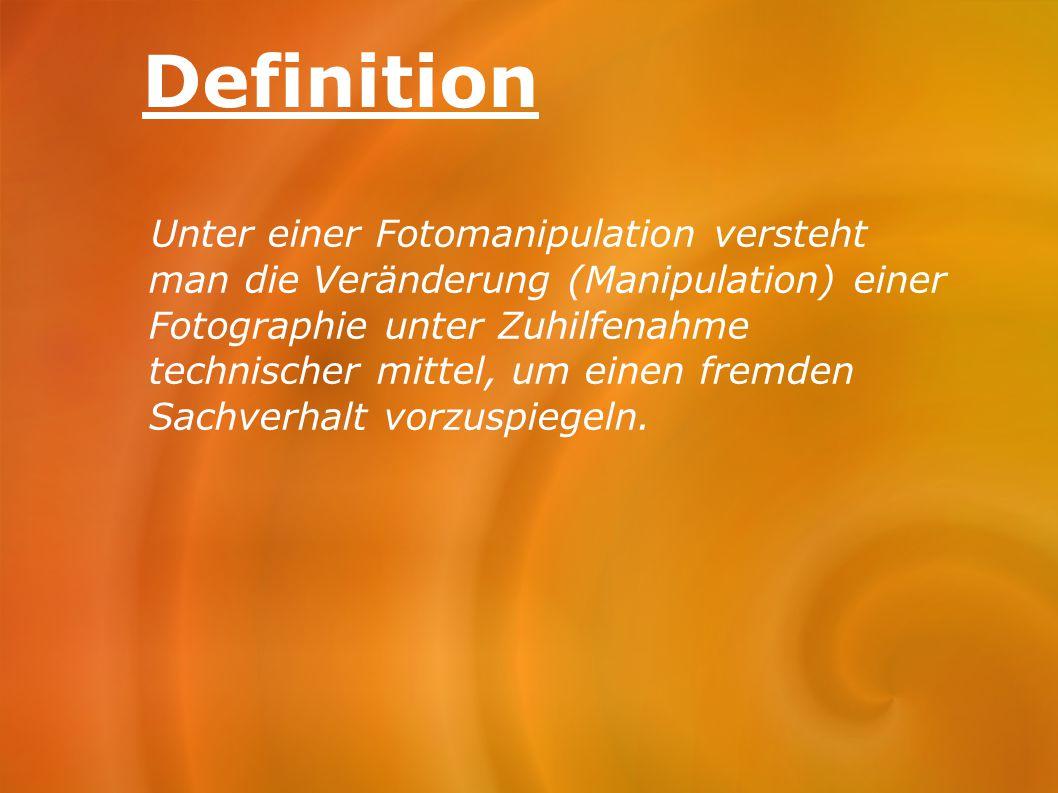 Definition Unter einer Fotomanipulation versteht man die Veränderung (Manipulation) einer Fotographie unter Zuhilfenahme technischer mittel, um einen