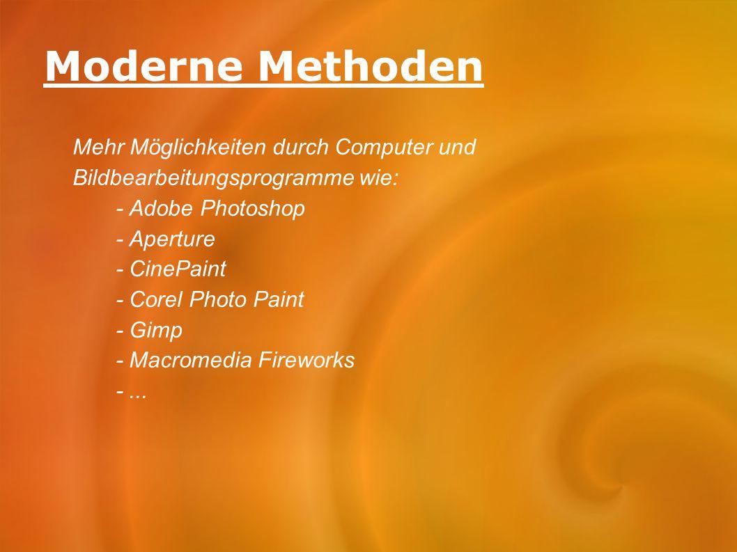 Moderne Methoden Mehr Möglichkeiten durch Computer und Bildbearbeitungsprogramme wie: - Adobe Photoshop - Aperture - CinePaint - Corel Photo Paint - G