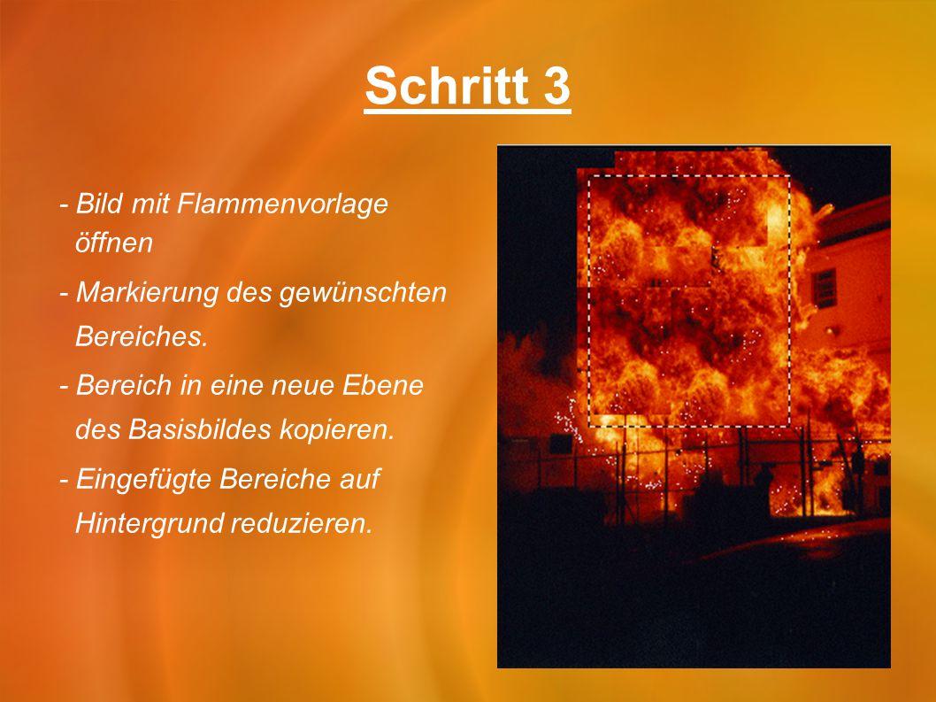 Schritt 3 - Bild mit Flammenvorlage öffnen - Markierung des gewünschten Bereiches. - Bereich in eine neue Ebene des Basisbildes kopieren. - Eingefügte