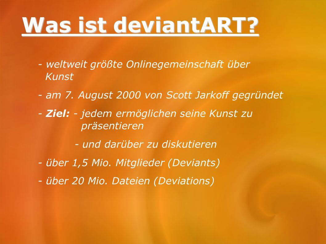 Was ist deviantART? - weltweit größte Onlinegemeinschaft über Kunst - am 7. August 2000 von Scott Jarkoff gegründet - Ziel: - jedem ermöglichen seine