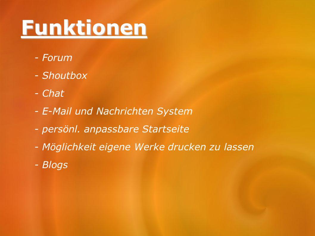 Funktionen - Forum - Shoutbox - Chat - E-Mail und Nachrichten System - persönl. anpassbare Startseite - Möglichkeit eigene Werke drucken zu lassen - B