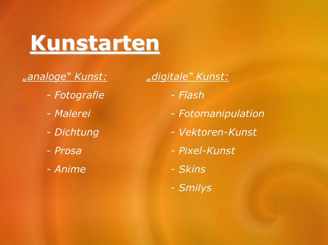 "Kunstarten ""analoge"" Kunst: - Fotografie - Malerei - Dichtung - Prosa - Anime ""digitale"" Kunst: - Flash - Fotomanipulation - Vektoren-Kunst - Pixel-Ku"