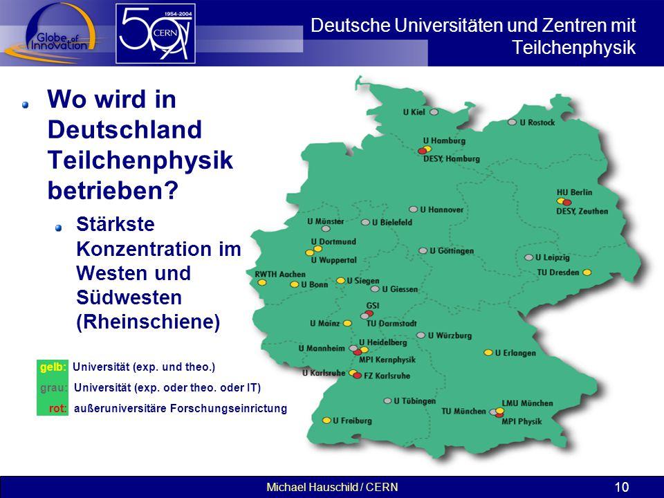 Michael Hauschild / CERN 10 Deutsche Universitäten und Zentren mit Teilchenphysik Wo wird in Deutschland Teilchenphysik betrieben? Stärkste Konzentrat