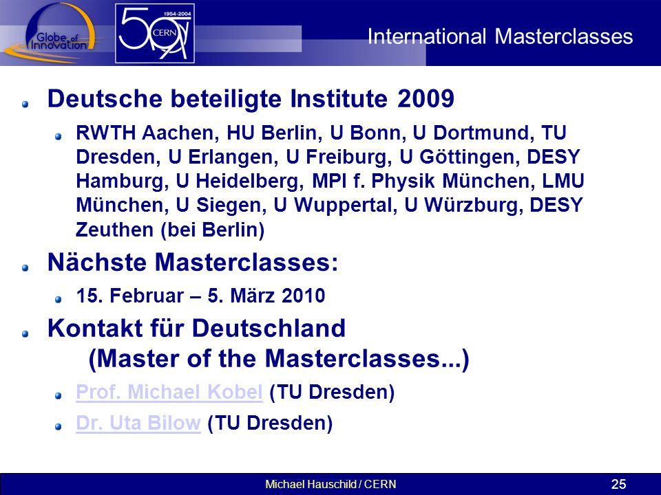 Michael Hauschild / CERN 25 International Masterclasses Deutsche beteiligte Institute 2009 RWTH Aachen, HU Berlin, U Bonn, U Dortmund, TU Dresden, U E
