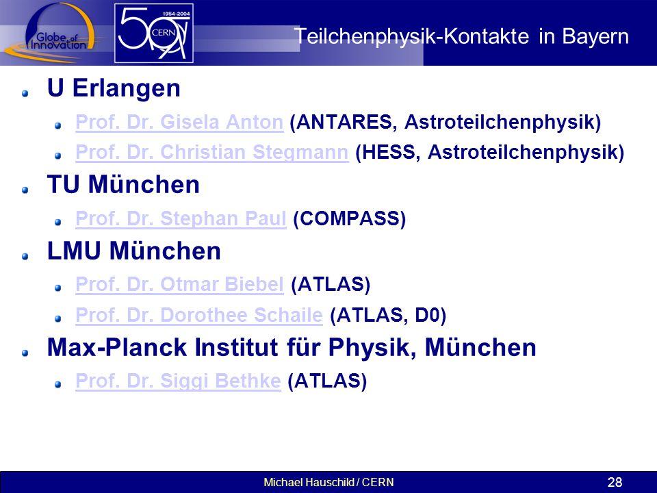 Michael Hauschild / CERN 28 Teilchenphysik-Kontakte in Bayern U Erlangen Prof. Dr. Gisela AntonProf. Dr. Gisela Anton (ANTARES, Astroteilchenphysik) P