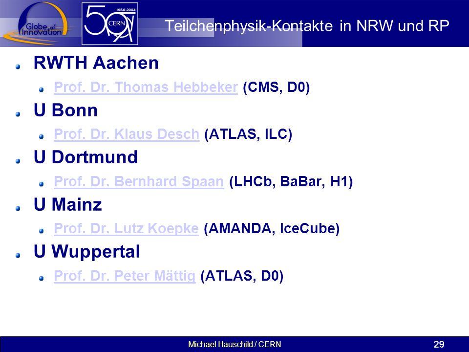 Michael Hauschild / CERN 29 Teilchenphysik-Kontakte in NRW und RP RWTH Aachen Prof. Dr. Thomas HebbekerProf. Dr. Thomas Hebbeker (CMS, D0) U Bonn Prof