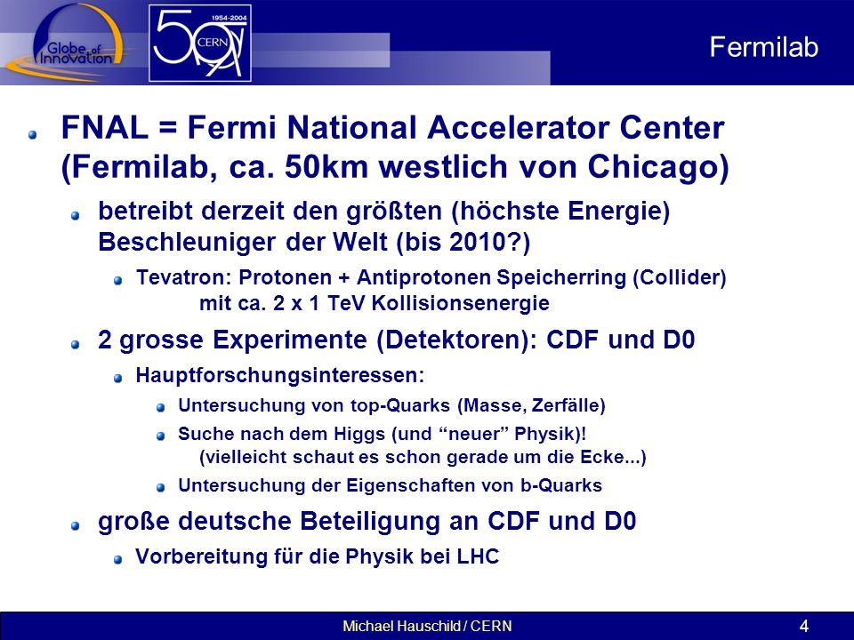 Michael Hauschild / CERN 4 Fermilab FNAL = Fermi National Accelerator Center (Fermilab, ca. 50km westlich von Chicago) betreibt derzeit den größten (h