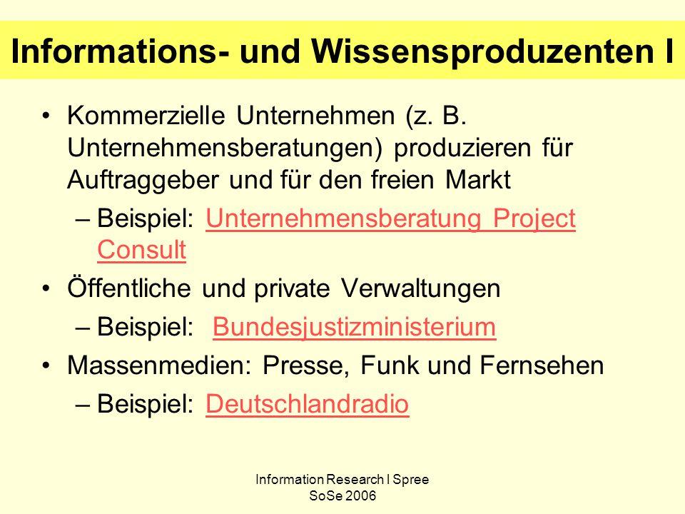 Information Research l Spree SoSe 2006 Informations- und Wissensproduzenten I Kommerzielle Unternehmen (z. B. Unternehmensberatungen) produzieren für