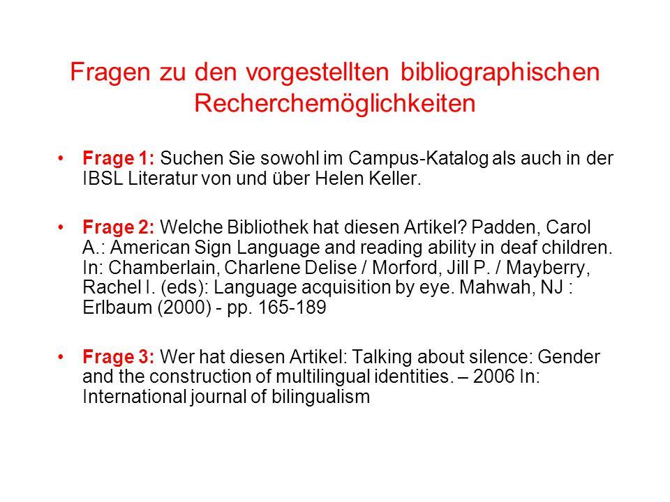 Fragen zu den vorgestellten bibliographischen Recherchemöglichkeiten Frage 1: Suchen Sie sowohl im Campus-Katalog als auch in der IBSL Literatur von und über Helen Keller.