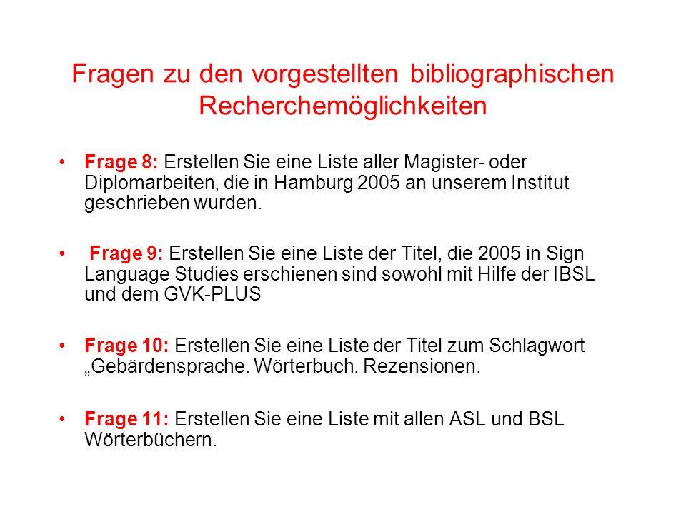 Fragen zu den vorgestellten bibliographischen Recherchemöglichkeiten Frage 8: Erstellen Sie eine Liste aller Magister- oder Diplomarbeiten, die in Hamburg 2005 an unserem Institut geschrieben wurden.