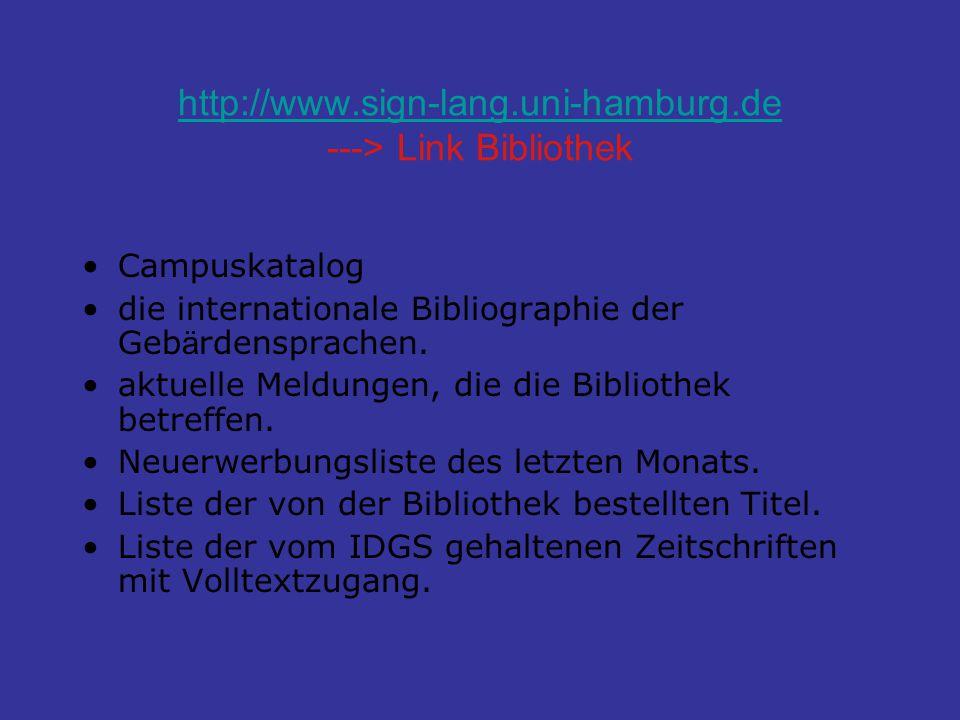 http://www.sign-lang.uni-hamburg.de http://www.sign-lang.uni-hamburg.de ---> Link Bibliothek Campuskatalog die internationale Bibliographie der Geb ä rdensprachen.